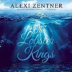 The Lobster Kings: A Novel | Alexi Zentner