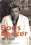 Boris Becker - The Player: The Autobiography