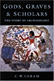 Gods, Graves and Scholars: The Story of Archaeology (1842122223) by C.W. Ceram