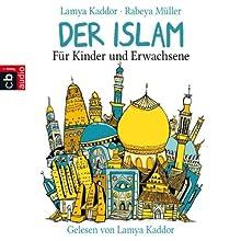 Der Islam: Für Kinder und Erwachsene Hörbuch von Lamya Kaddor, Rabeya Müller Gesprochen von: Lamya Kaddor