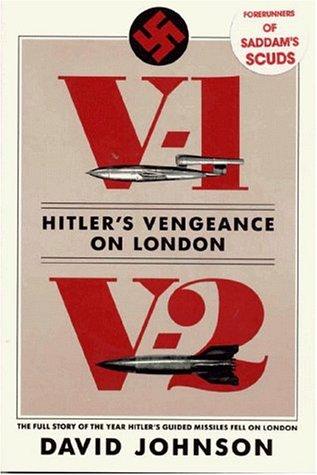 V1-V2 Hitler's Vengeance on London: The Full Story of the Year Hitler's Guided Missiles Fell on London