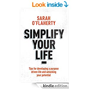 Simplify Your Life: Tips For Developing A Purpose Driven Life And Unlocking Your Potential