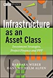 img - for Infrastructure as an Asset Class: Investment Strategy, Project Finance and PPP (The Wiley Finance Series) by Barbara Weber (1-Mar-2010) Hardcover book / textbook / text book