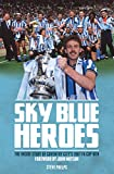 Steve Phelps Sky Blue Heroes: The Inside Story of Coventry City's 1987 FA Cup Win