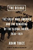 The Deluge: The Great War, America and the Remaking of the Global Order, 1916-1931