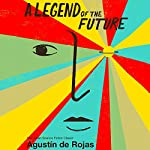 A Legend of the Future | Agustin de Rojas,Nick Caistor - translator