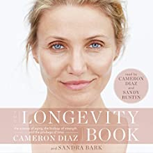 The Longevity Book: The Science of Aging, the Biology of Strength, and the Privilege of Time Audiobook by Cameron Diaz Narrated by Cameron Diaz, Sandy Rustin