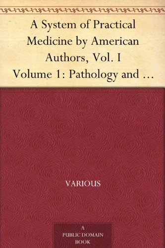 A System Of Practical Medicine By American Authors, Vol. I Volume 1: Pathology And General Diseases