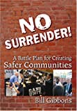 No Surrender: A Battle Plan for Creating Safer Communities