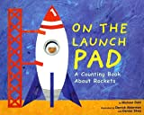 On the Launch Pad: A Counting Book About Rockets (Know Your Numbers)