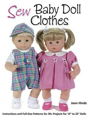 "Sew Baby Doll Clothes: Instructions and Full-size Patterns for 30+ Projects for 12"" to 22"" Dolls"
