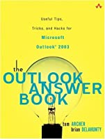 The Outlook Answer Book: Useful Tips, Tricks, and Hacks for Microsoft Outlook 2003