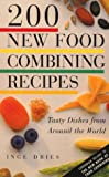 Inge Dries 200 New Food Combining Recipes: Tasty Dishes from Around the World