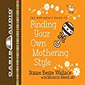 Finding Your Own Mothering Style: New Moms' Guides (       UNABRIDGED) by Susan Besze Wallace, Monica Reed