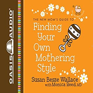 Finding Your Own Mothering Style: New Moms' Guides | [Susan Besze Wallace, Monica Reed]