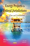 Energy Projects In Federal Jurisdictions: Laws and Considerations (Laws and Legislation: Energy Policies, Politics and Prices)