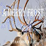 A Merry Frost: A Christmas Holiday Novel | Geraldine Allie