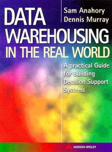 Data Warehousing in the Real World: A practical guide for building Decision Support Systems