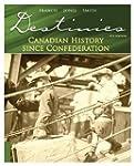 Destinies: Canadian History Since Con...