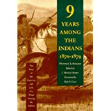 Nine Years Among the Indians, 1870-1879: The Story of the Captivity and Life of a Texan Among the Indians ~ Herman Lehmann