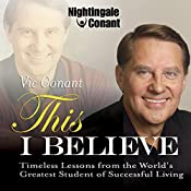 This I Believe: Timeless Lessons from the World's Greatest Student of Successful Living | Vic Conant