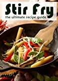 Stir Fry :The Ultimate Recipe Guide - Over 30 Delicious & Best Selling Recipes