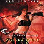 Vicious Grace: Book Three of the Black Sun's Daughter (       UNABRIDGED) by M. L. N. Hanover Narrated by Suzy Jackson