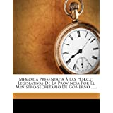 Memoria Presentada Á Las H.h.c.c. Legislativas De La Provincia Por El Ministro-secretario De Gobierno ......