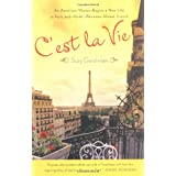 C&#39;est La Vie: An American Woman Begins a New Life in Paris and--Voila!--Becomes Almost Frenchby Suzy Gershman