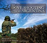 img - for The Dove Shooting Guide to Argentina book / textbook / text book
