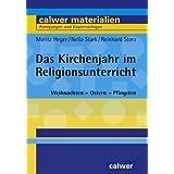 Das Kirchenjahr im Religionsunterricht: Weihnachten - Ostern - Pfingsten. 21 Unterrichtsentwürfe für das 5./6....