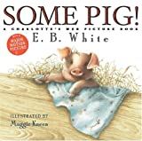 Some Pig! A Charlotte's Web Picture Book (0060781610) by White, E.B.