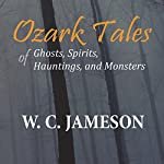 Ozark Tales of Ghosts, Spirits, Hauntings, and Monsters | W. C. Jameson