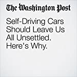 Self-Driving Cars Should Leave Us All Unsettled. Here's Why. | Vivek Wadhwa
