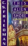 This Alien Shore (0006483755) by C.S. FRIEDMAN