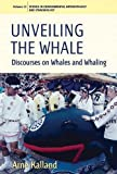 img - for Unveiling the Whale: Discourses on Whales and Whaling (Studies in Environmental Anthropology and Ethnobiology) book / textbook / text book