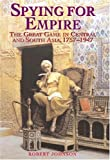 Spying for Empire: The Great Game in Central and South Asia, 1757-1947