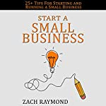 Start a Small Business: 25+ Tips for Starting and Running a Small Business Successfully | Zach Raymond