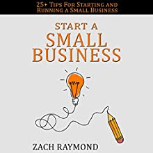 Start a Small Business: 25+ Tips for Starting and Running a Small Business Successfully Audiobook by Zach Raymond Narrated by Korbid Thompson