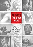 Is Jesus the Only Way? (Redesign) (Today's Issues) (1433529750) by Ryken, Philip Graham