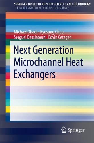 Next Generation Microchannel Heat Exchangers (Springerbriefs In Applied Sciences And Technology / Springerbriefs In Thermal Engineering And Applied Science)