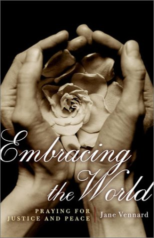 Embracing the World: Praying for Justice and Peace, JANE VENNARD