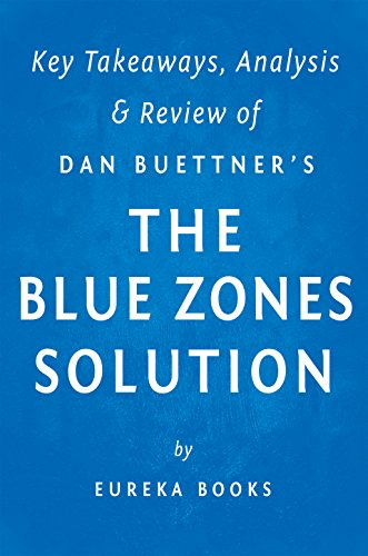 The Blue Zones Solution: by Dan Buettner | Key Takeaways, Analysis & Review: Eating and Living Like the World's Healthiest People by Eureka Books