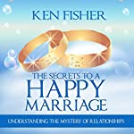 The Secrets to a Happy Marriage: Understanding the Mystery of Relationships | Ken Fisher