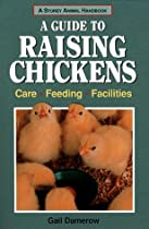 A Guide to Raising Chickens: Care, Feeding, Facilities (Storey Animal Handbook)
