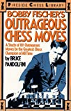 Bobby Fischer's Outrageous Chess Moves: A Study of 101 Outrageous Moves by the Greatest Chess Champion of All Time (0671874322) by Pandolfini, Bruce