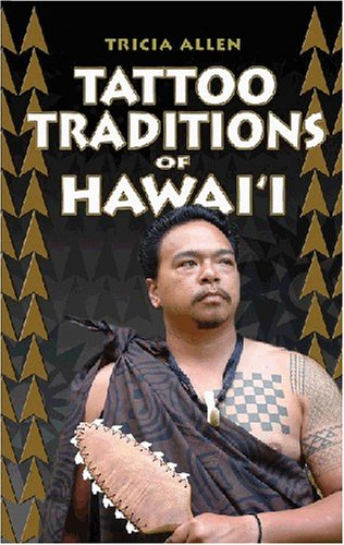 Tattoo Traditions of Hawaii describes the evolution of Hawaiian tattooing as