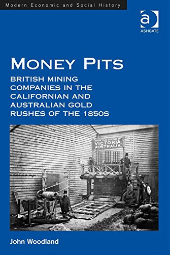 money-pits-british-mining-companies-in-the-californian-and-australian-gold-rushes-of-the-1850s-moder