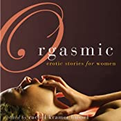 Orgasmic: Erotica for Women | [Rachel Kramer Bussel (Editor), Lolita Lopez, Donna George Storey, Elizabeth Coldwell, Jacqueline Applebee]