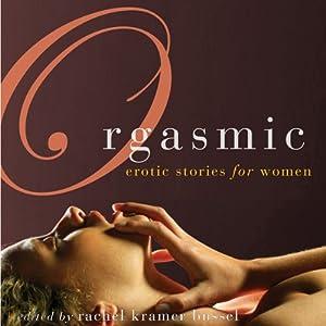 Orgasmic: Erotica for Women | [Rachel Kramer Bussel (Editor), Lolita Lopez, Donna George Storey, Elizabeth Coldwell, Jacqueline Applebee]